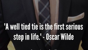 "Inspirational Quote - ""A well tied tie is the first serious step in life."" - Oscar Wilde"