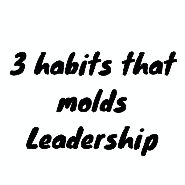 3 habits that molds leader