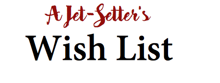 A Jet Setters Wish List